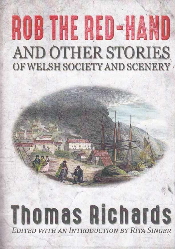 Rob the Red-Hand and Other Stories of Welsh Society and Scenery By Thomas Richards, edited by Rita Singer