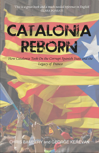 Catalonia Reborn – How Catalonia Took on the Corrupt Spanish State and the Legacy of Franco