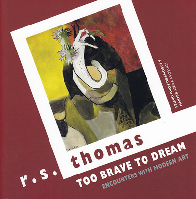 R.S. Thomas: Too Brave to Dream: Encounters with Modern Art